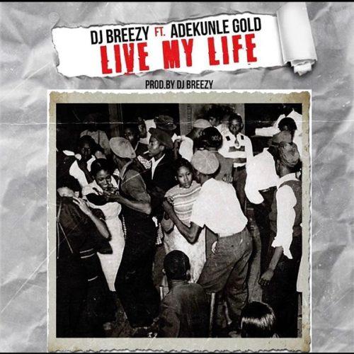 DJ Breezy ft Adekunle Gold Live My Life.mp3