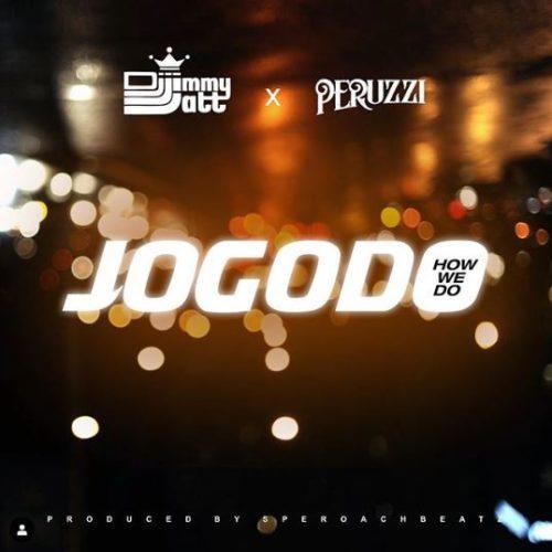 DJ Jimmy Jatt Jogodo ft Peruzzi mp3 Download