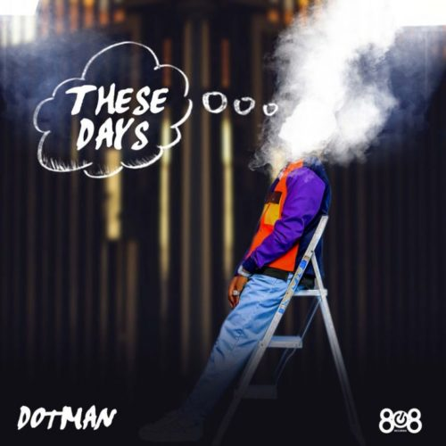 "Download Dotman ""These Days"".Mp3 Audio"