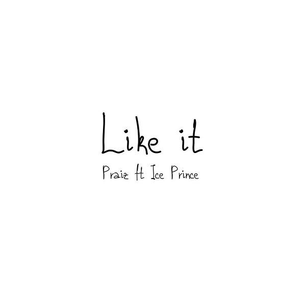 Praiz – Like It ft. Ice Prince.Mp3 Audio Download