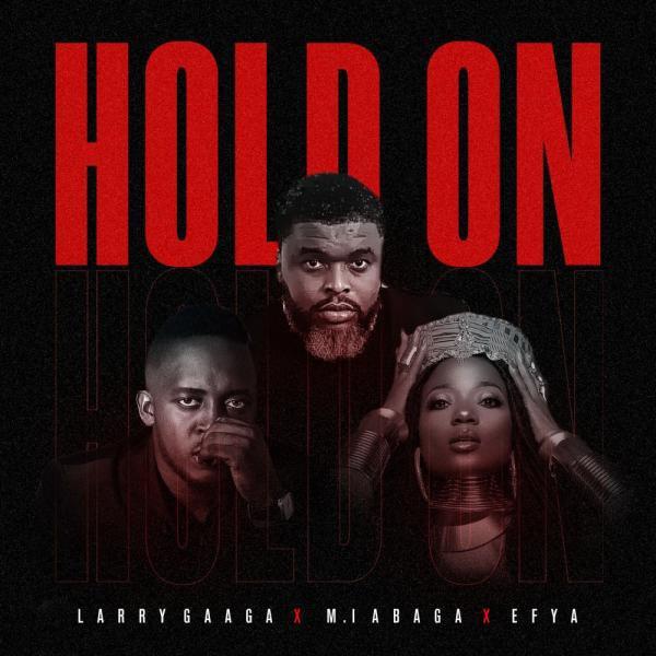 Larry Gaaga – Hold On Ft. M.I Abaga, Efya. Mp3 Audio Download