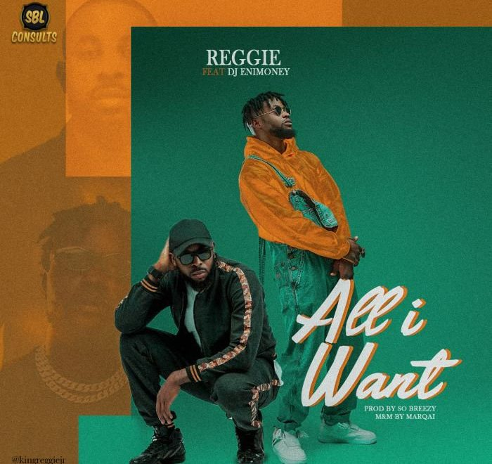 Reggie – All I Want Ft. DJ Enimoney.Mp3 Audio Download