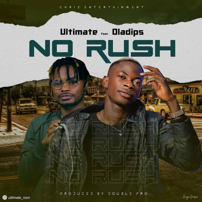 Ultimate – No Rush Ft. Oladips. Mp3 Audio Download