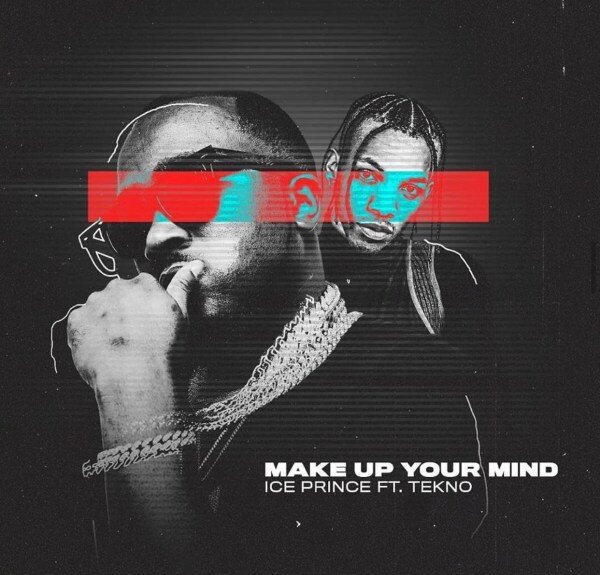 Ice Prince ft Tekno – Make up your mind mp3 download
