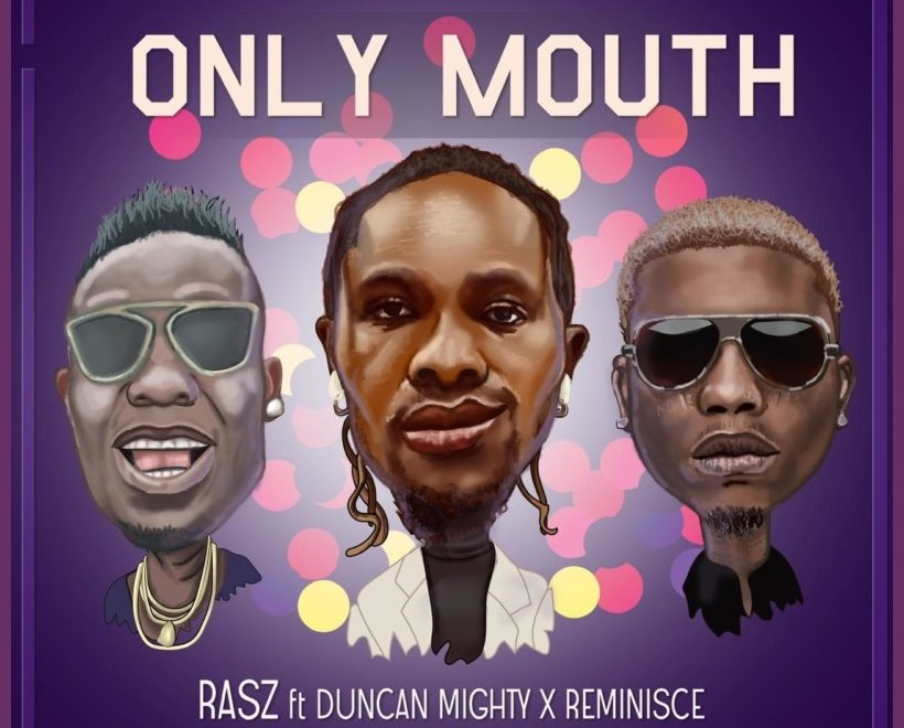 Rasz Only Mouth ft Duncan Mighty x Reminisce Audio