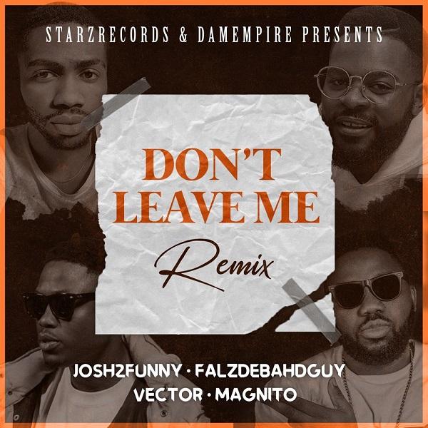 Josh2funny ft Falz x Vector, Magnito – Don't Leave Me