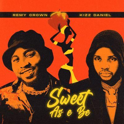 Remy Crown – Sweet As E Be ft Kizz Daniel Mp3 Download