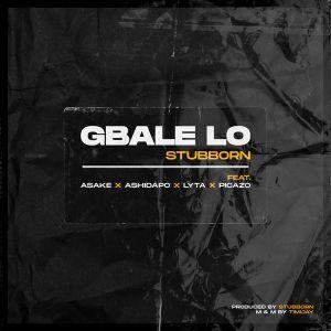 Stubborn Beatz – Gbale Lo Ft. Lyta & Picazo Mp3 Download