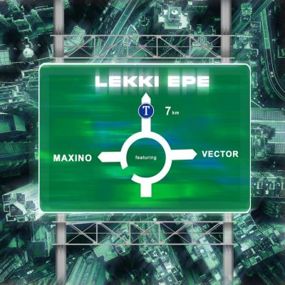 Maxino ft Vector – Lekki Epe Free Mp3 Download
