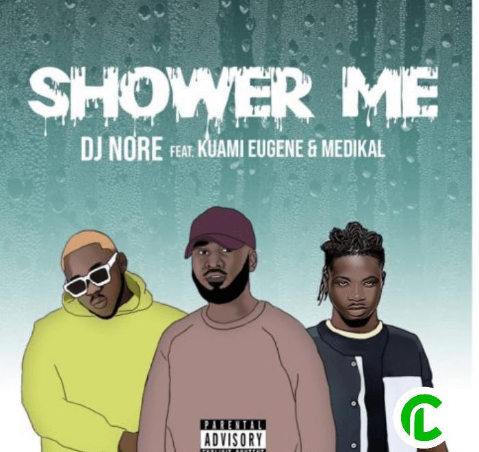 DJ Nore Ft Kuami Eugene & Medikal – Shower Me Free Mp3 Download