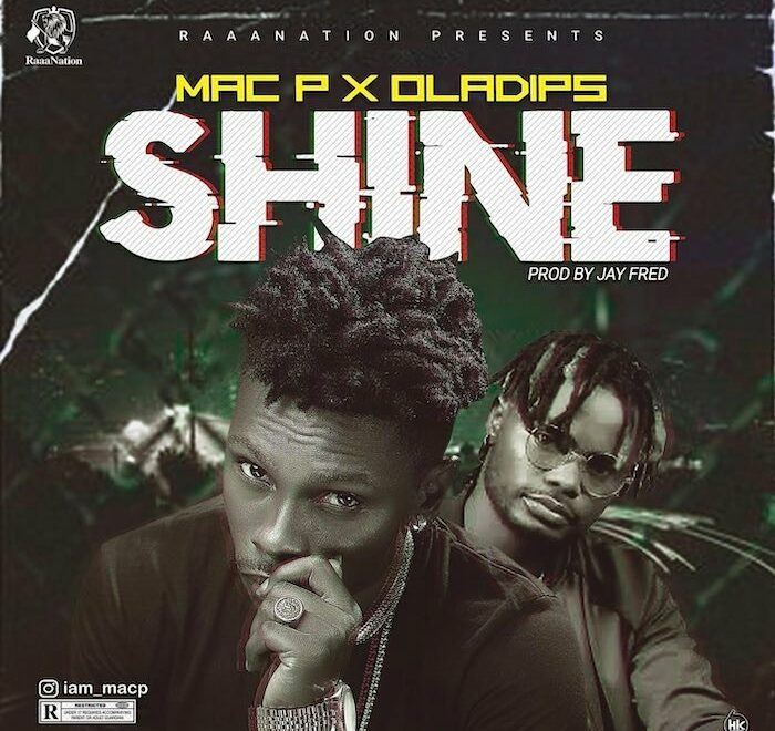 Mac P Ft Oladips – Shine Free Mp3 Download Audio