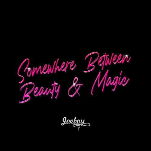 Joeboy Somewhere between beauty and magic