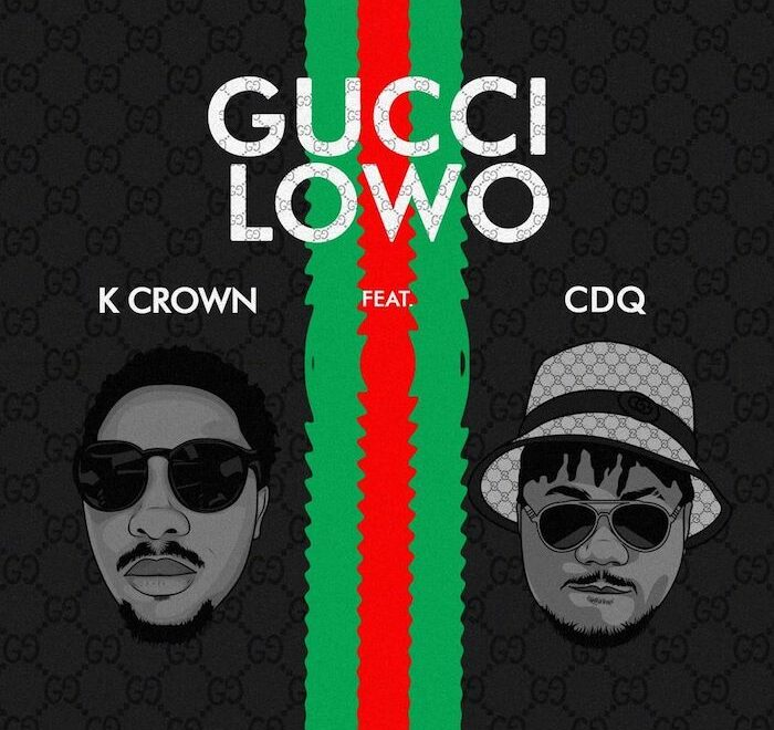K Crown Ft CDQ – Gucci Lowo Free Mp3 Download