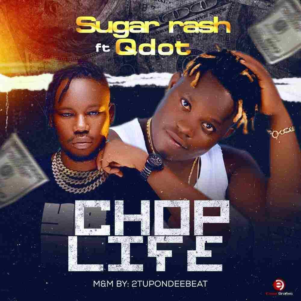 Sugar Rash – Chop Life Ft Qdot Free Mp3 Download