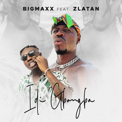 BigMaxx – Idi Gbangba Ft Zlatan Free Mp3 Download