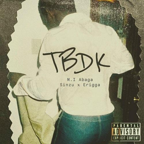 M.I Abaga – TBDK ft Sinzu & Erigga Free Mp3 Download