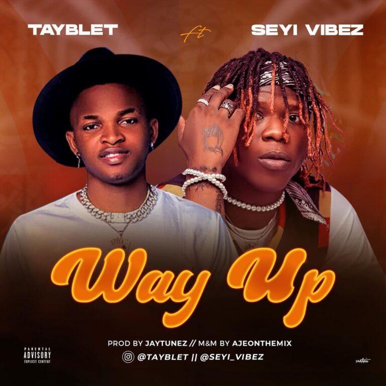 Tayblet ft Seyi Vibez – Way Up Free Mp3 Download