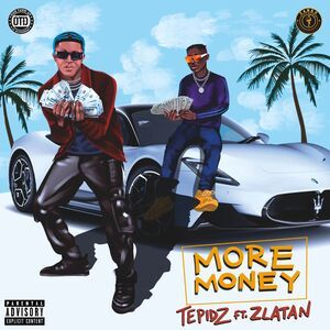 Tepidz Ft Zlatan – More Money Free Mp3 Download