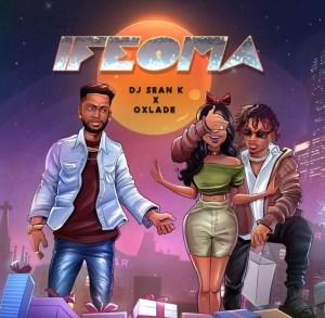 DJ Sean K Ft Oxlade – Ifeoma Free Mp3 Download