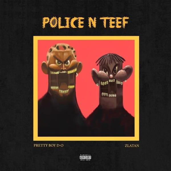 "Prettyboy D-O Ft Zlatan ""Police n Teef"" (Remix) Free Mp3 Download"