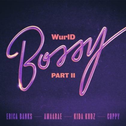Wurld ft Erica Banks & Amaarae - Bossy (Part II)