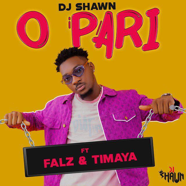 DJ Shawn X Falz And Timaya – O Pari Free Mp3 Download