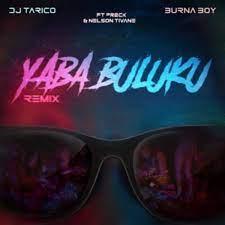 Dj Tarico – Yaba Buluku (Remix) Ft Burna Boy, Preck & Nelson Tivane