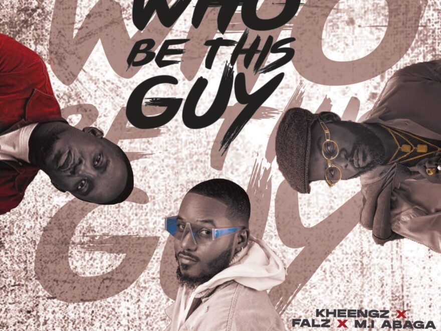 Kheengz ft Falz And M.I Abaga – Who Be This Guy Free Mp3 Download