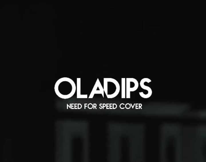 Oladips – Need For Speed (Cover) Free Mp3 Download