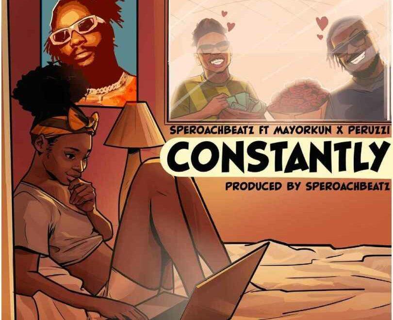 Speroachbeatz ft Mayorkun & Peruzzi – Constantly Mp3 Download