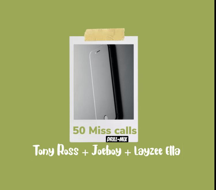 Tony Ross – 50 Miss Calls Drill Mix Ft. Joeboy & Layzee Ella Mp3