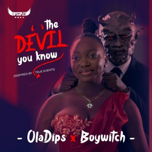 Oladips ft BoyWitch – The Devil You Know EP