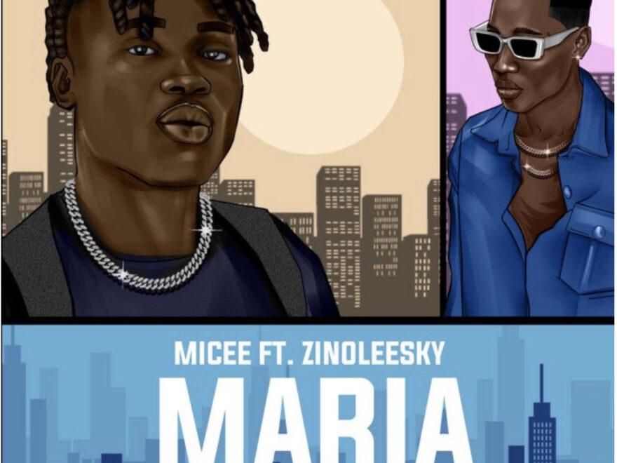 Micee - Maria Ft Zinoleesky Free Mp3 Download (Audio)