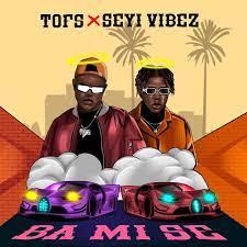 Tofs Ft Seyi Vibez - Ba Mi Se Free Mp3 Download