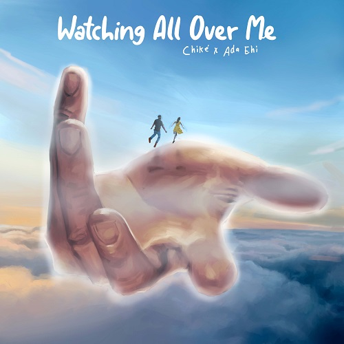 Chike – Watching all over me Ft Ada Ehi Free Mp3 Download
