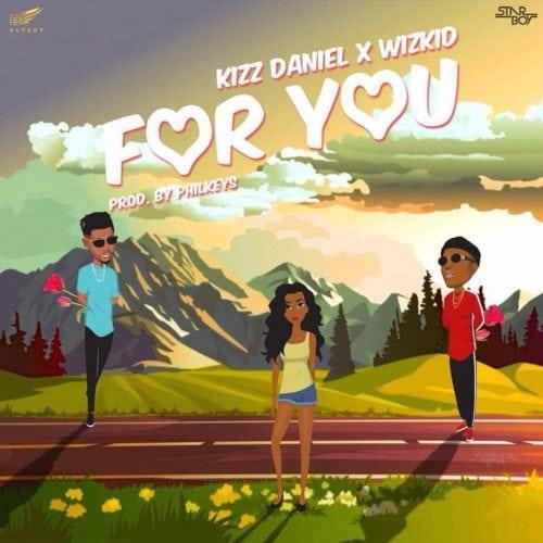 Kizz Daniel ft Wizkid – For You Mp3 Audio