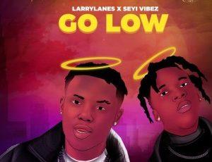 Larrylanes ft Seyi Vibez — Go Low Mp3