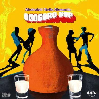 Abstraktt – Ogogoro Bop ft. Bella Shmurda
