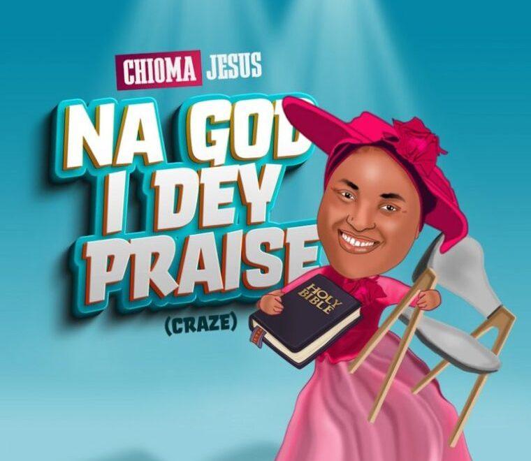 Chioma Jesus – Na God I Dey Praise