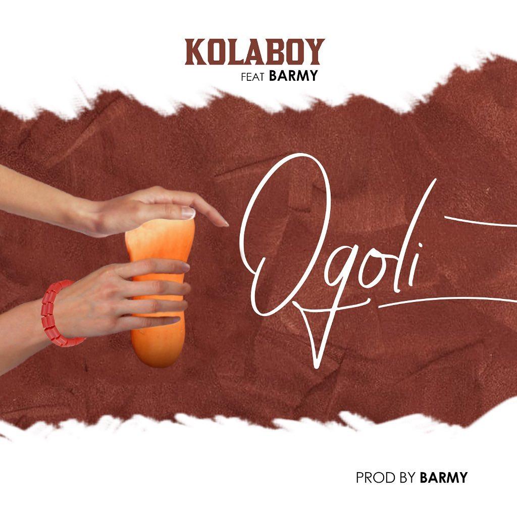 Kolaboy – Ogoli Ft. Barmy Mp3 audio