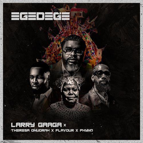Larry Gaaga – Egedege Ft. Phyno × Flavour & Theresa Onuorah